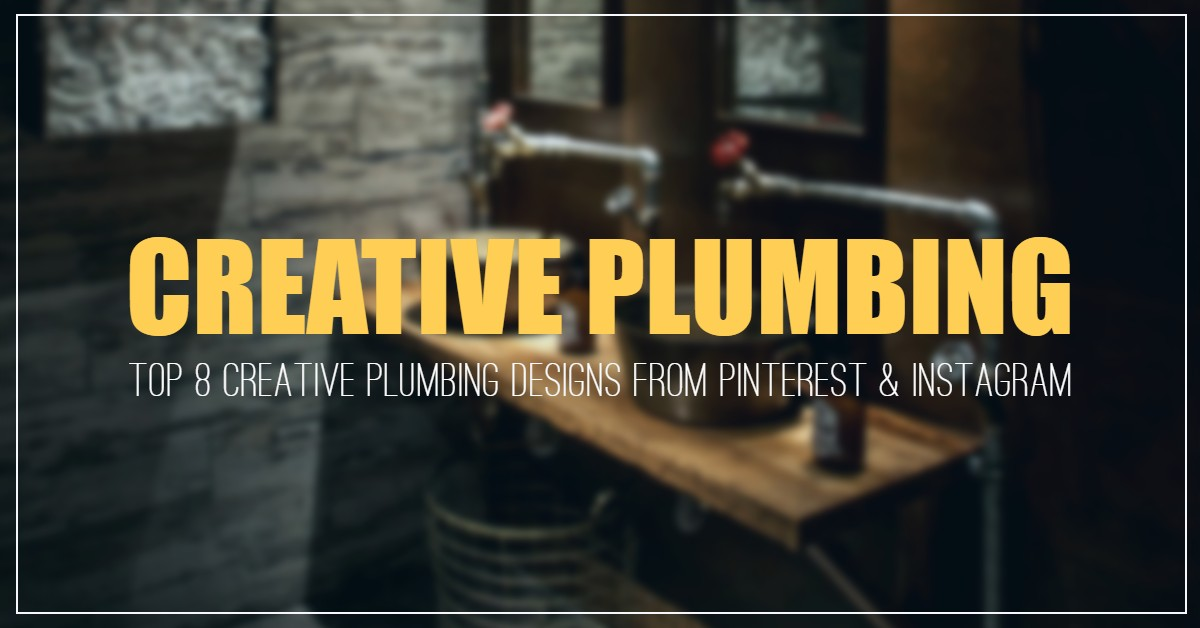 Top 8 Creative Plumbing Designs from Pinterest & Instagram