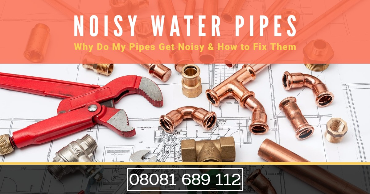 Noisy Water Pipes: Why Do My Pipes Get Noisy & How to Fix Them