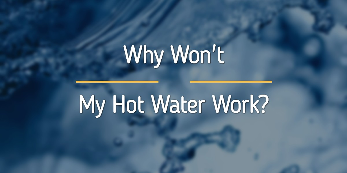 Why Won't My Hot Water Work?