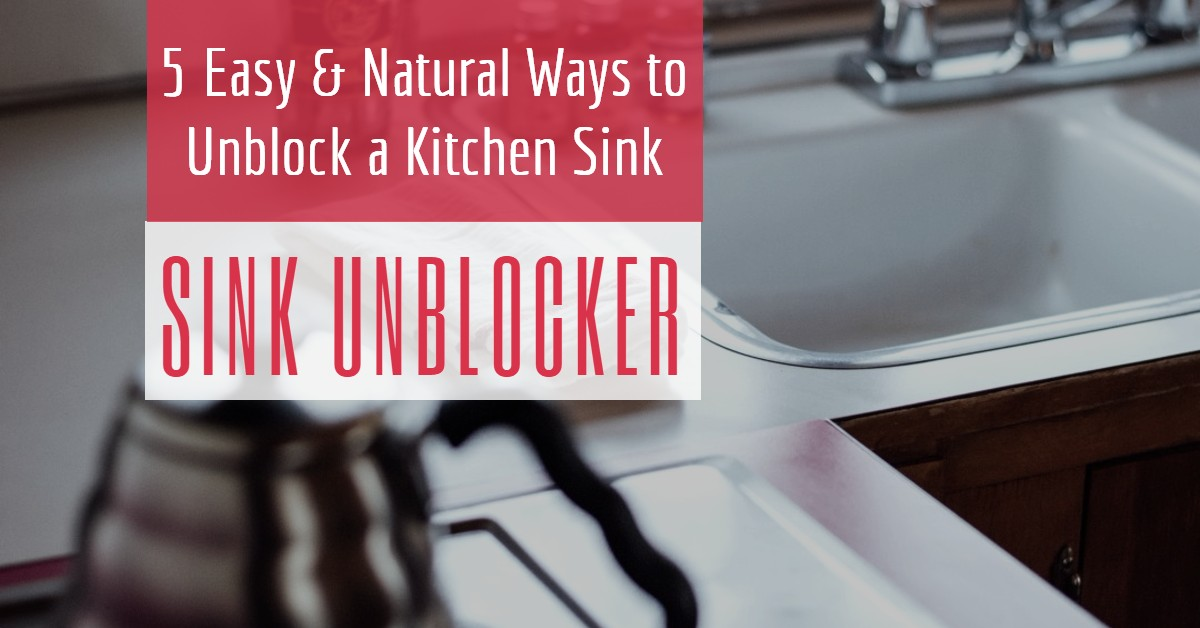 Sink Unblocker: 5 Easy & Natural Ways to Unblock a Kitchen Sink