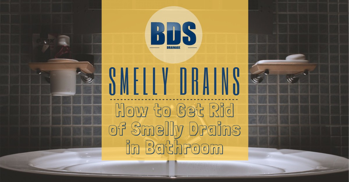 Smelly Drains: How to Get Rid of Smelly Drains in Bathroom