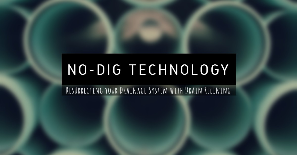 What is No Dig Technology: Resurrecting your Drainage System with Drain Relining