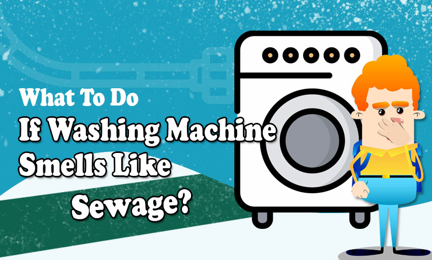 What To Do If Washing Machine Smells Like Sewage?
